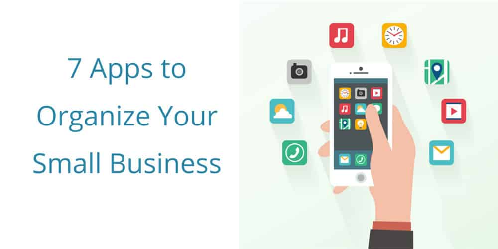 7 Apps to Organize Your Small Business