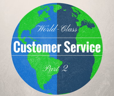 How a Small Business Can Provide World-Class Customer Service [Part 2]