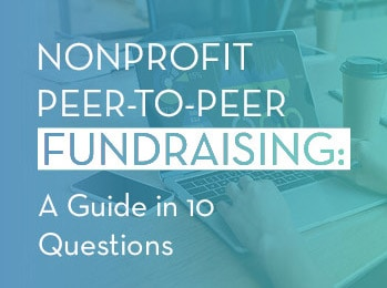 Nonprofit Peer-to-Peer Fundraising: A Guide in 10 Questions