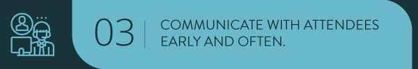 Communicate with attendees early and often
