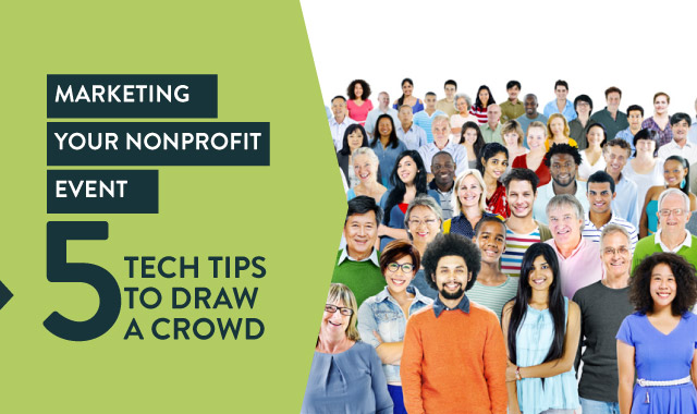 Marketing Your Nonprofit Event: 5 Tech Tips to Draw a Crowd